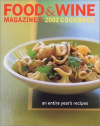 Food & Wine Magazine's 2002 Cookbook: An Entire Year's Recipes Food & Wine Annual Cookbook
