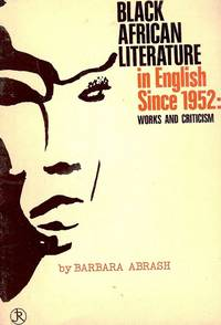 BLACK AFRICAN LITERATURE IN ENGLISH SINCE 1952: WORKS AND CRITICISM