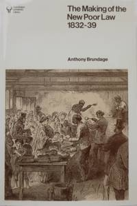The Making of the New Poor Law 1832-39.