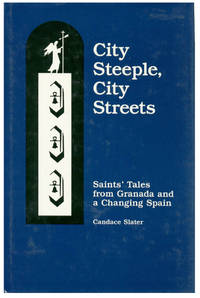 CITY STEEPLE, CITY STREETS. SAINTS' TALES FROM GRANADA AND A CHANGING SPAIN [HARDBACK]