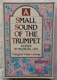 A Small Sound of the Trumpet: Women in Medieval Life: Women in Mediaeval Life