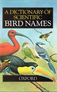 A Dictionary of Scientific Bird Names by  J.A Jobling - Hardcover - 1991 - from Pemberley Natural History Books and Biblio.com