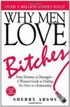 image of Why Men Love Bitches From Doormat to Dreamgirl - A Womans Guide to Holding Her Own in a Relationship
