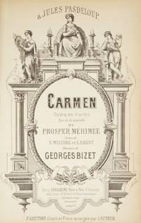 Carmen Opéra en 4 actes Tire de la nouvelle de Prosper Mérimée Poéme de H. Meilhac et L. Halévy... Partition Chant et Piano arrrangée par l'Auteur... à Jules Pasdeloup. [Piano-vocal score]