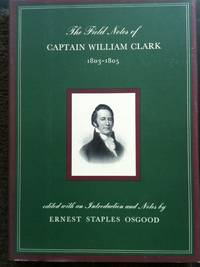 THE FIELD NOTES OF CAPTAIN WILLIAM CLARK 1803-1805
