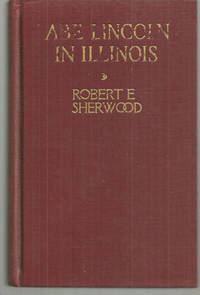ABE LINCOLN IN ILLINOIS A Play in Twelve Scenes by  Robert Sherwood - Hardcover - 1939 - from Gibson's Books and Biblio.com