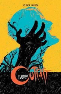 Outcast by Kirkman & Azaceta Volume 6: Invasion