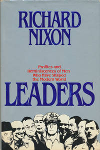 Leaders Profiles and Reminiscences of Men Who Have Shaped the Modern World by  Richard Nixon - First Edition; First Printing - 1982 - from Good Books In The Woods and Biblio.com