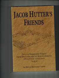 Jacob Hutter's Friends: Twelve Narrative Voices from Switzerland to South Dakota over Four Centuries