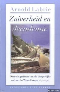 Zuiverheid en decadentie. Over de grenzen van de burgerlijke cultuur in West-Europa 1870-1914 by  Arnold Labrie - Paperback - 2001 - from Klondyke (SKU: 00227633)