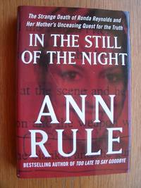In the Still of the Night: The Strange Death of Ronda Reynolds and Her Mother's Unceasing Quest for the Truth by  Ann Rule - First edition first printing - 2010 - from Scene of the Crime Books, IOBA (SKU: biblio9858)