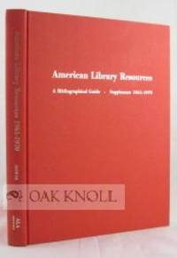 AMERICAN LIBRARY RESOURCES, A BIBLIOGRAPHICAL GUIDE, SUPPLEMENT 1961 - 1970
