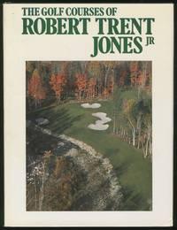 The Golf Courses of Robert Trent Jones, Jr.