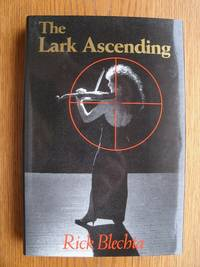 The Lark Ascending by  Rick Blechta - Signed First Edition - 1993 - from Scene of the Crime Books, IOBA (SKU: biblio8528)