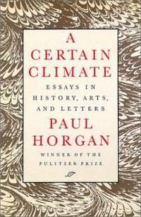 A Certain Climate : Essays in History  Arts  and Letters