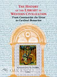 HISTORY OF THE LIBRARY IN WESTERN CIVILIZATION: THE BYZANTINE WORLD - FROM CONSTANTINE THE GREAT TO CARDINAL BESSARION. THE
