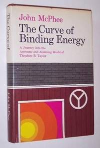 image of The Curve of Binding Energy: A Journey into the Awesome and Alarming World of Theodore B. Taylor