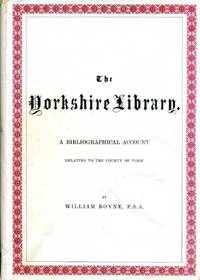The Yorkshire Library A Bibliogrqphical Account relating to the County of York