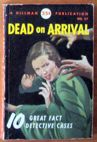 Dead on Arrival. 10 Great Fact Detective Cases