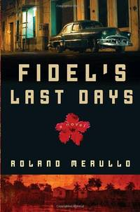 Fidel's Last Days: A Novel
