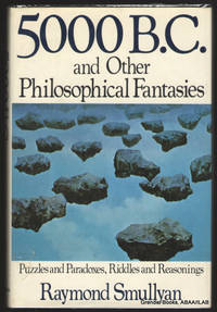 5000 B.C. and Other Philosophical Fantasies. by  Raymond SMULLYAN - First Edition - 1983 - from Grendel Books, ABAA/ILAB (SKU: 21007)