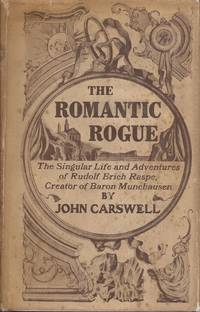 image of The Romantic Rogue; Being the singular life and adventures of Rudolph Eric Raspe, creator of Baron Munchausen