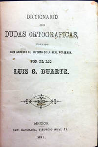 Diccionario de Dudas Ortograficas, Formado con Arreglo al Ultimo de la Real Academia