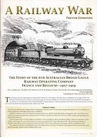 image of A Railway War The Story of the 6th Australian Broad Gauge Railway Operating Company France and Belgium 1917 - 1919 [contained in] Australian Railway History December 2010