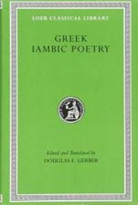Greek Iambic Poetry: From the Seventh to the Fifth Centuries B.C. (Loeb Classical Library No. 259) by Archilochus - Hardcover - 1999-05-01 - from Books Express (SKU: 0674995813)