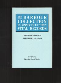 image of The Barbour Collection of Connecticut Town Vital Records Branford  1644-1850; Bridgeport 1821-1854