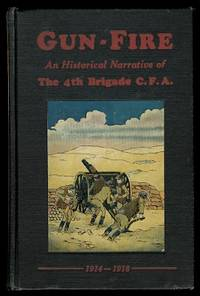image of GUN-FIRE:  AN HISTORICAL NARRATIVE OF THE 4TH BDE. C.F.A. IN THE GREAT WAR (1914-18).