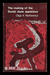 The making of the Soviet state apparatus / Olga A. Narkiewicz