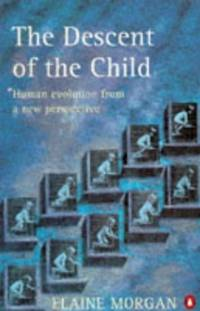 image of The Descent of the Child: Human Evolution from a New Perspective (Penguin science)