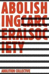 Abolishing Carceral Society (Abolition: A Journal of Insurgent Politics)