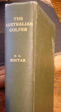 The Australian Golfer by Soutar - First edition - 1906 - from B.W. Peade. Bookseller (SKU: 13)