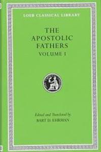 The Apostolic Fathers, Vol. 1: I Clement, II Clement, Ignatius, Polycarp, Didache (Loeb Classical Library) (Volume I) by Bart D. Ehrman - Hardcover - 2003-07-03 - from Books Express (SKU: 0674996070n)