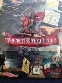 Predicting the Future: An Illustrated History and Guide to the Techniques
