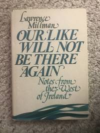 Our Like Will Not Be There Again. Notes from the West of Ireland.