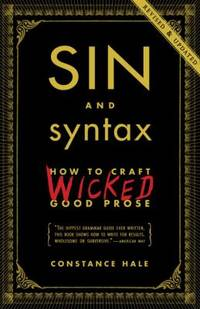 image of Sin and Syntax : How to Craft Wicked Good Prose