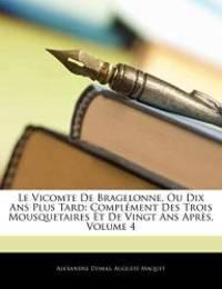 image of Le Vicomte De Bragelonne, Ou Dix Ans Plus Tard: Complément Des Trois Mousquetaires Et De Vingt Ans Après, Volume 4 (French Edition)