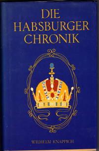 Die Habsburger Chronik: Lebensbilder, Charaktere und Geschichte der Habsburger
