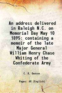 An address delivered in Raleigh N.C. on Memorial Day May 10 1895 containing a memoir of the late...