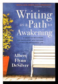 WRITING AS A PATH TO AWAKENING: A Year to Becoming an Excellent Writer and Living an Awakened Life.