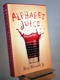 Alphabet Juice: The Energies, Gists, and Spirits of Letters, Words, and Combinations Thereof; Their Roots, Bones, Innards, Piths, Pips, and Secret Parts, Tinctures, T