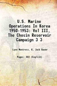 U.S. Marine Operations In Korea 1950-1953: Vol III, The Chosin Reservoir Campaign Volume 3 1957...