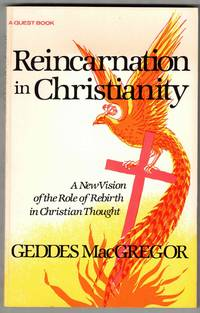 Reincarnation in Christianity: A New Vision of the Role of Rebirth in Christian Thought Quest Books