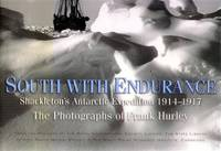 South with Endurance: Shackleton's Antarctic Expedition 1914-1917; The Photographs of Frank...