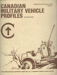 Canadian Military Vehicle Profiles Volume 2 by William Gregg - 1981