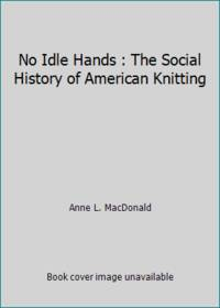 image of No Idle Hands : The Social History of American Knitting
