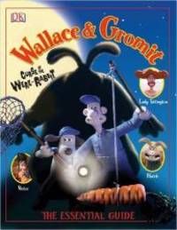 Wallace  &  Gromit: Curse of the Were-Rabbit The Essential Guide (DK Essential Guides)
